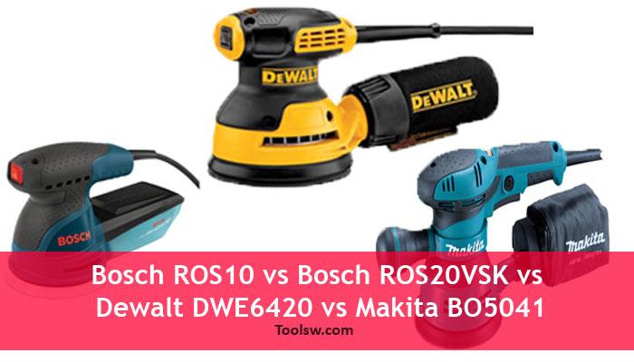 Bosch ROS10 vs Bosch ROS20VSK vs Dewalt DWE6420 vs Makita BO5041