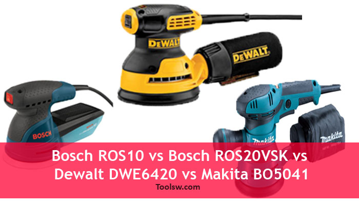 bosch ros10 vs bosch ros20vsk vs dewalt dwe 6420 vs makita. Black Bedroom Furniture Sets. Home Design Ideas